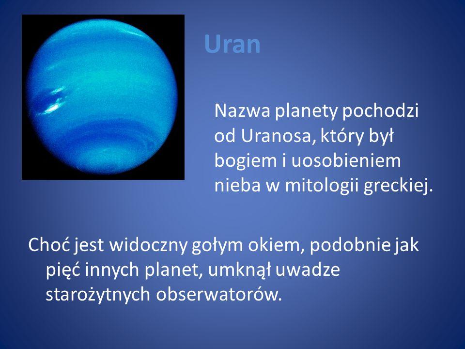 Uran Nazwa planety pochodzi od Uranosa, który był bogiem i uosobieniem nieba w mitologii greckiej. Choć jest widoczny gołym okiem, podobnie jak pięć i