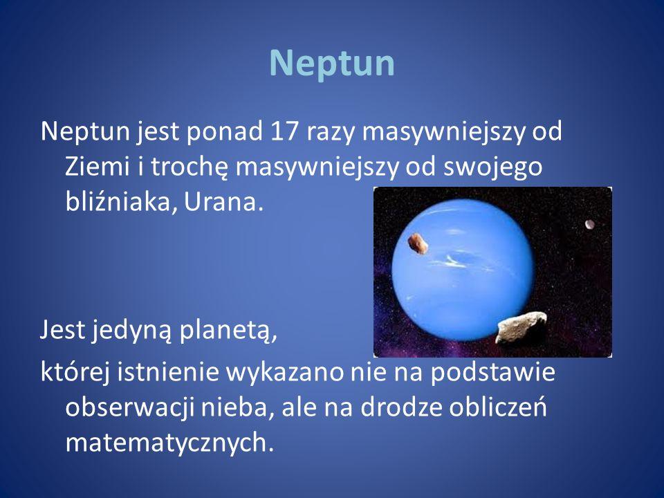 Neptun Neptun jest ponad 17 razy masywniejszy od Ziemi i trochę masywniejszy od swojego bliźniaka, Urana. Jest jedyną planetą, której istnienie wykaza