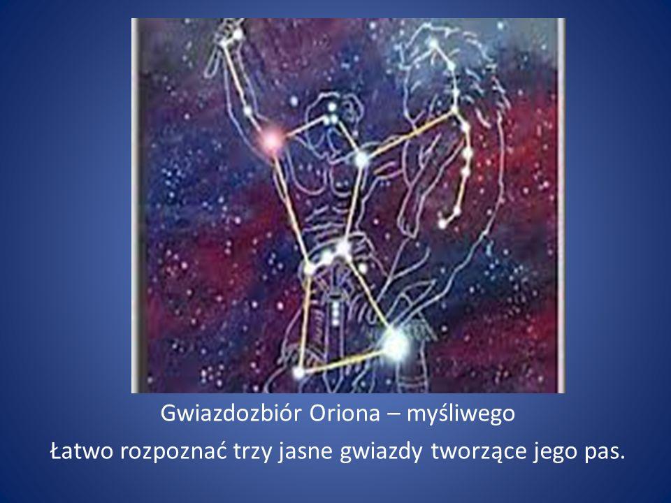 Gwiazdozbiór Oriona – myśliwego Łatwo rozpoznać trzy jasne gwiazdy tworzące jego pas.