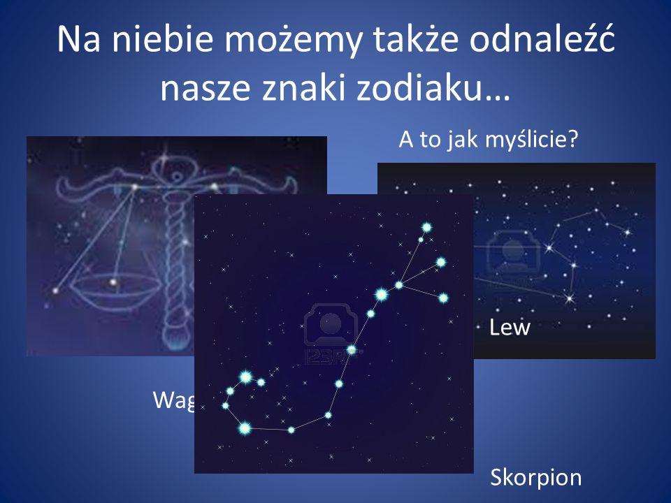 Na niebie możemy także odnaleźć nasze znaki zodiaku… Waga A to jak myślicie? Lew Skorpion