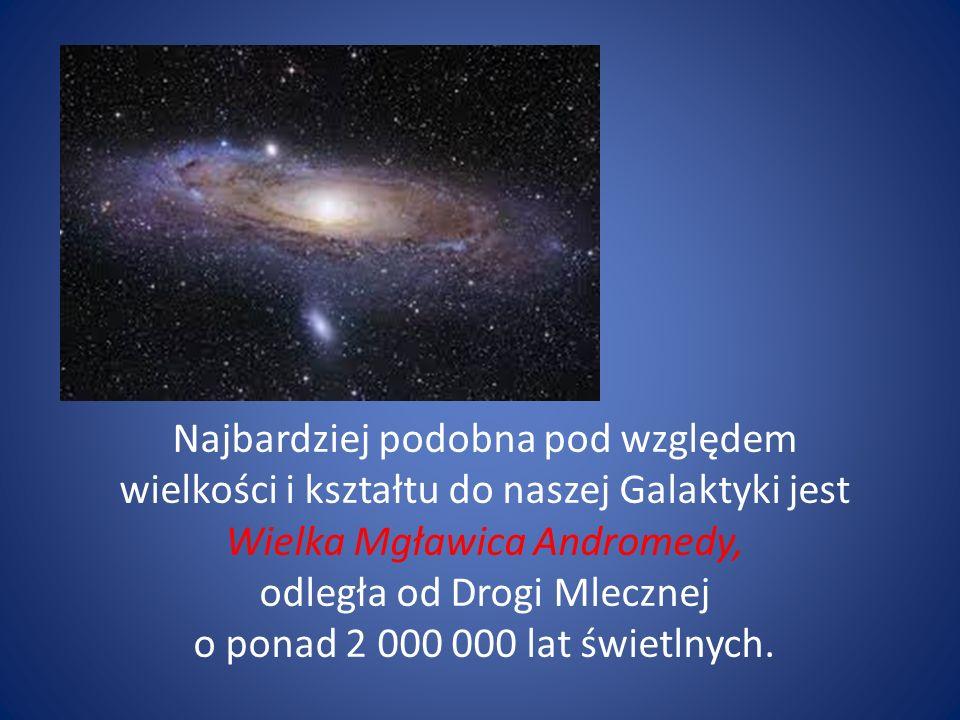Najbardziej podobna pod względem wielkości i kształtu do naszej Galaktyki jest Wielka Mgławica Andromedy, odległa od Drogi Mlecznej o ponad 2 000 000