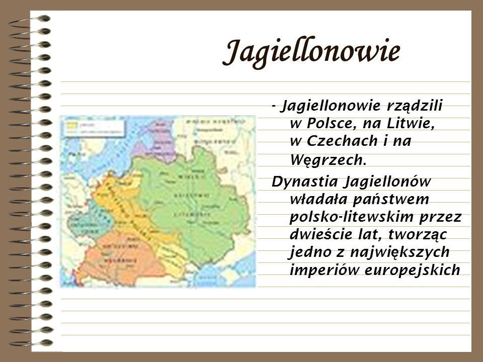 Jagiellonowie - Jagiellonowie rz ą dzili w Polsce, na Litwie, w Czechach i na W ę grzech. Dynastia Jagiellonów w ł ada ł a pa ń stwem polsko-litewskim