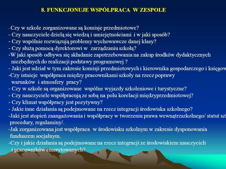 8. FUNKCJONUJE WSPÓŁPRACA W ZESPOLE - Czy w szkole zorganizowane są komisje przedmiotowe? - Czy nauczyciele dzielą się wiedzą i umiejętnościami i w ja
