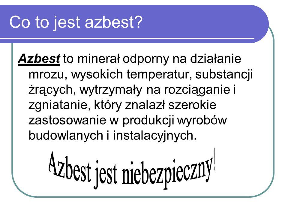 Co to jest azbest? Azbest to minerał odporny na działanie mrozu, wysokich temperatur, substancji żrących, wytrzymały na rozciąganie i zgniatanie, któr