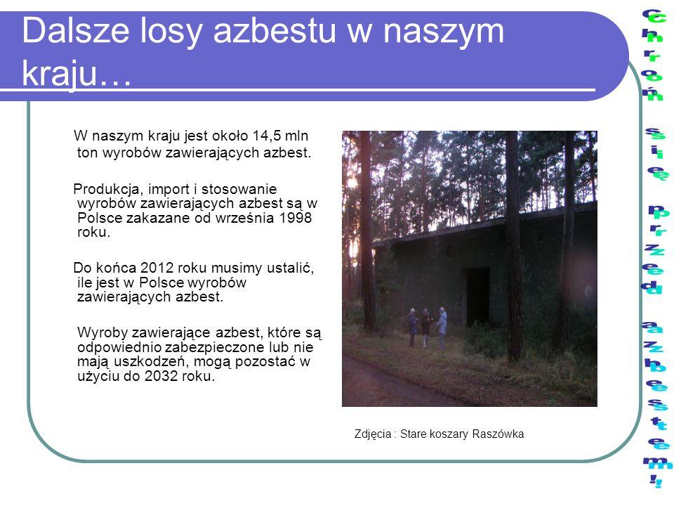 Dalsze losy azbestu w naszym kraju… W naszym kraju jest około 14,5 mln ton wyrobów zawierających azbest. Produkcja, import i stosowanie wyrobów zawier