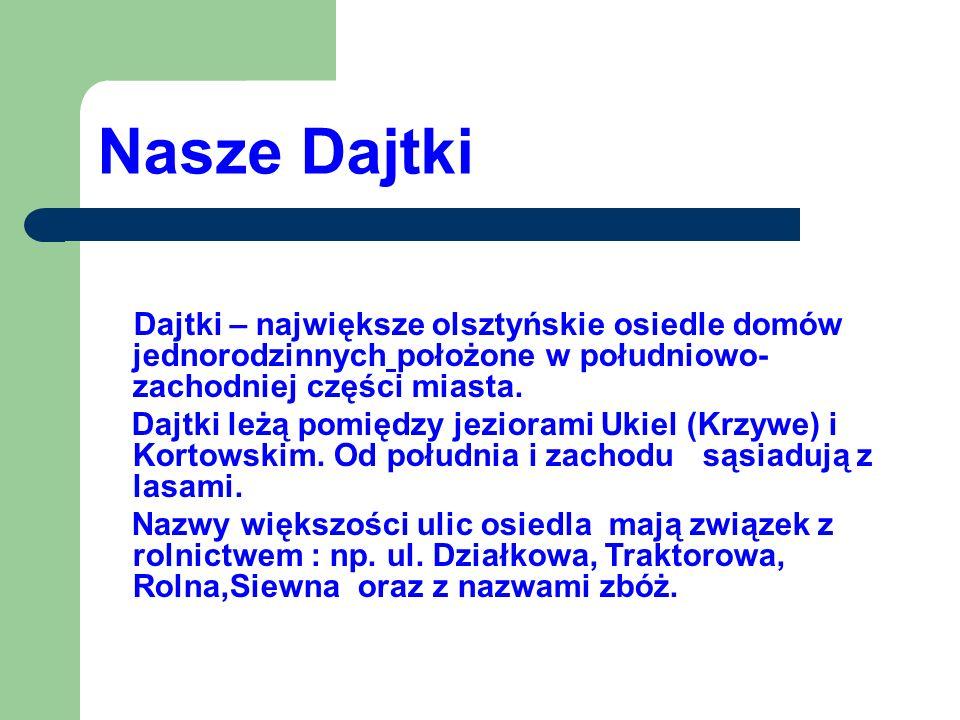 Nasze Dajtki Dajtki – największe olsztyńskie osiedle domów jednorodzinnych położone w południowo- zachodniej części miasta. Dajtki leżą pomiędzy jezio