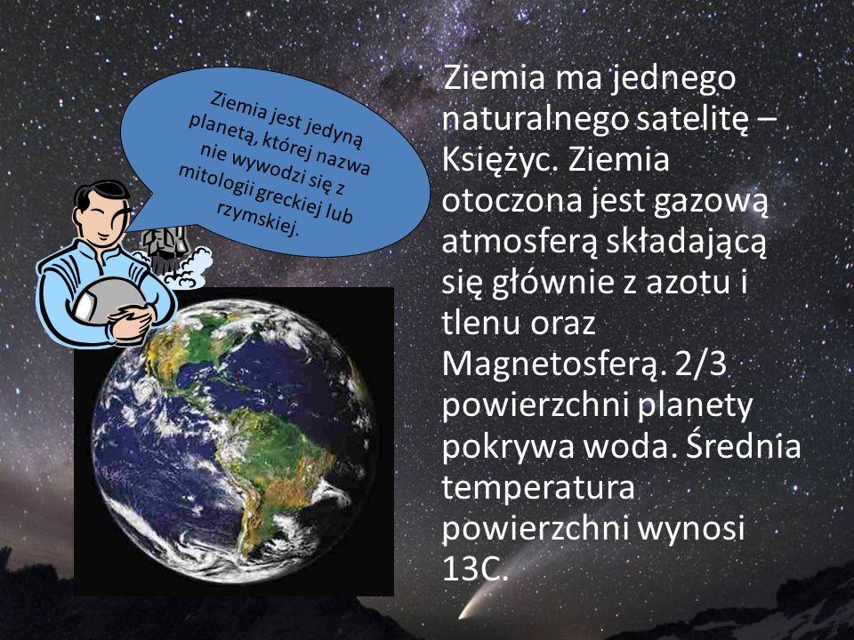 Ziemia ma jednego naturalnego satelitę – Księżyc. Ziemia otoczona jest gazową atmosferą składającą się głównie z azotu i tlenu oraz Magnetosferą. 2/3