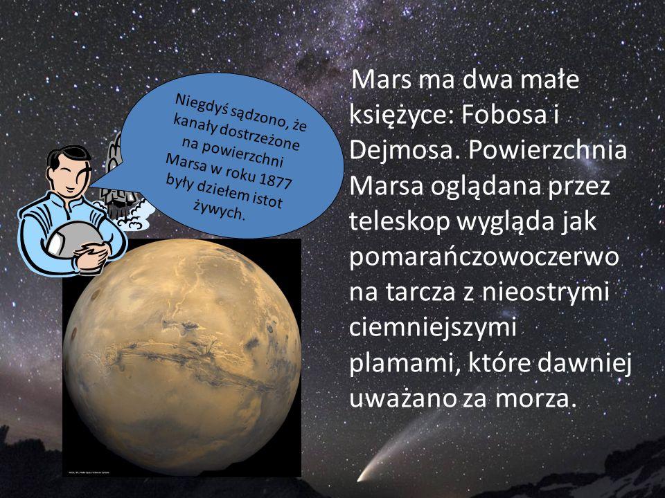 Mars ma dwa małe księżyce: Fobosa i Dejmosa. Powierzchnia Marsa oglądana przez teleskop wygląda jak pomarańczowoczerwo na tarcza z nieostrymi ciemniej