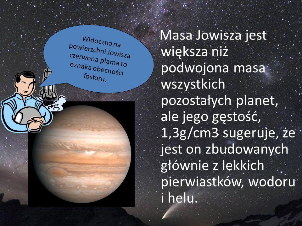 Masa Jowisza jest większa niż podwojona masa wszystkich pozostałych planet, ale jego gęstość, 1,3g/cm3 sugeruje, że jest on zbudowanych głównie z lekk