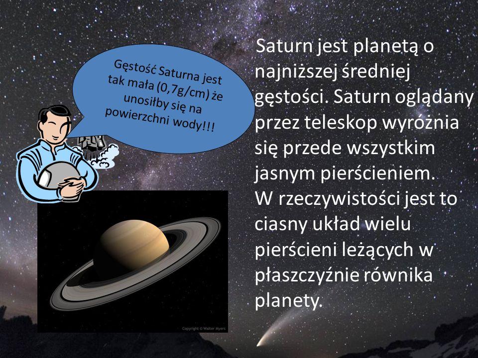 Saturn jest planetą o najniższej średniej gęstości. Saturn oglądany przez teleskop wyróżnia się przede wszystkim jasnym pierścieniem. W rzeczywistości