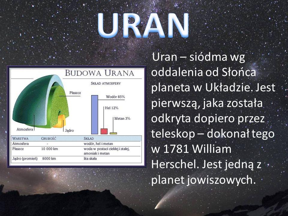 Uran – siódma wg oddalenia od Słońca planeta w Układzie. Jest pierwszą, jaka została odkryta dopiero przez teleskop – dokonał tego w 1781 William Hers