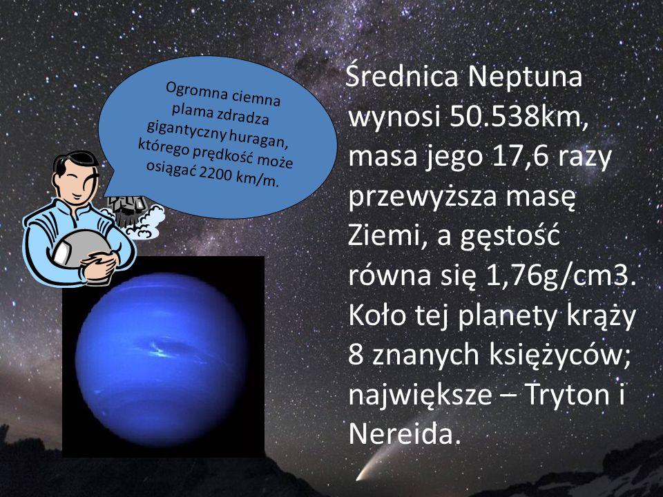 Średnica Neptuna wynosi 50.538km, masa jego 17,6 razy przewyższa masę Ziemi, a gęstość równa się 1,76g/cm3. Koło tej planety krąży 8 znanych księżyców