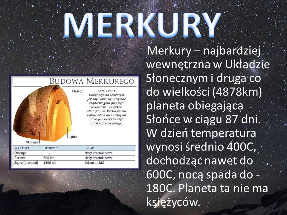 Merkury – najbardziej wewnętrzna w Układzie Słonecznym i druga co do wielkości (4878km) planeta obiegająca Słońce w ciągu 87 dni. W dzień temperatura
