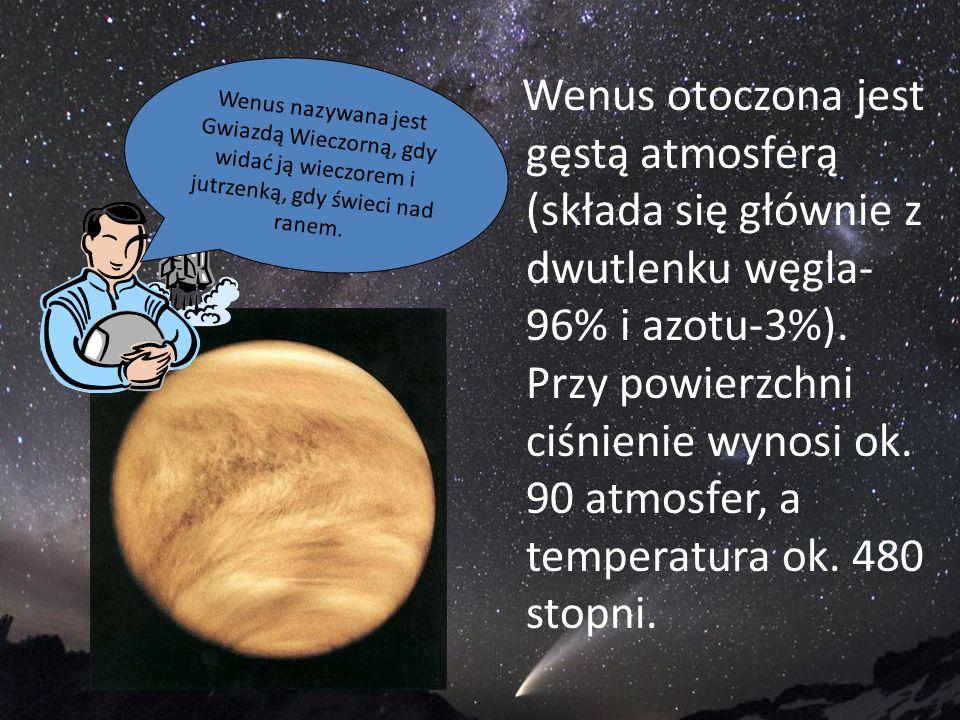Wenus otoczona jest gęstą atmosferą (składa się głównie z dwutlenku węgla- 96% i azotu-3%). Przy powierzchni ciśnienie wynosi ok. 90 atmosfer, a tempe