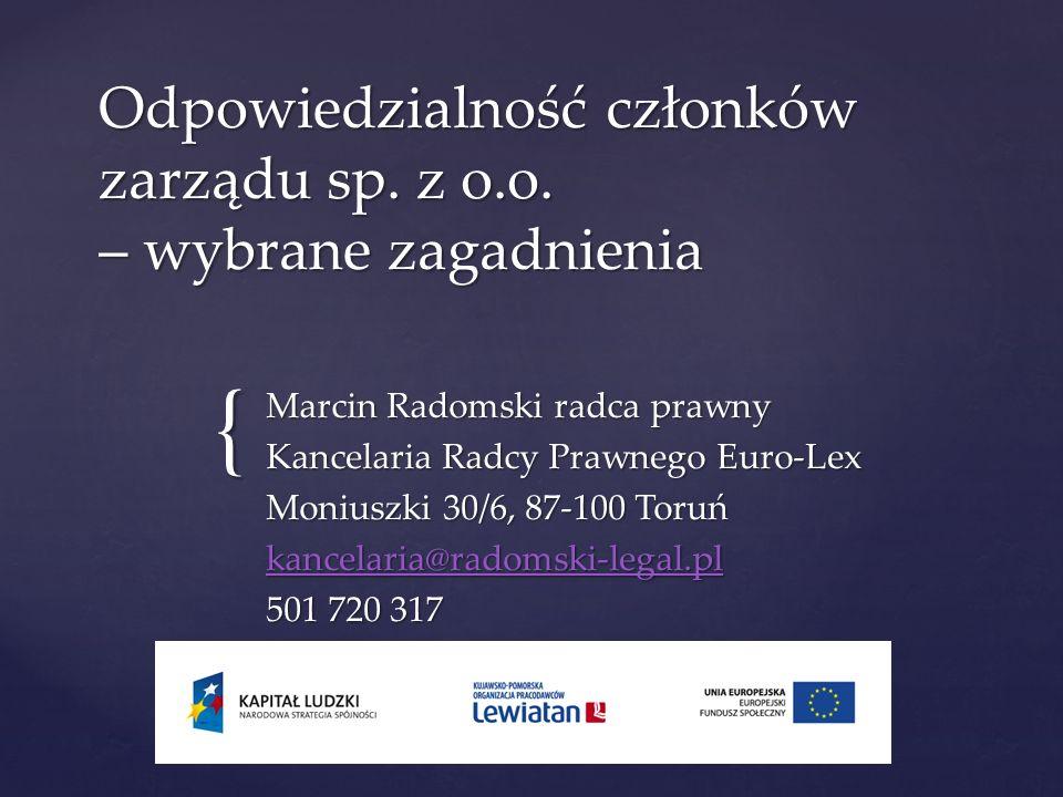 { Odpowiedzialność członków zarządu sp. z o.o. – wybrane zagadnienia Marcin Radomski radca prawny Kancelaria Radcy Prawnego Euro-Lex Moniuszki 30/6, 8