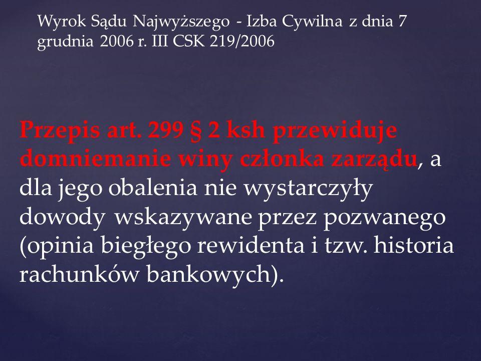 Wyrok Sądu Najwyższego - Izba Cywilna z dnia 7 grudnia 2006 r. III CSK 219/2006 Przepis art. 299 § 2 ksh przewiduje domniemanie winy członka zarządu,
