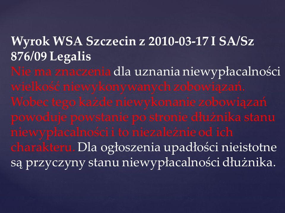 Wyrok WSA Szczecin z 2010-03-17 I SA/Sz 876/09 Legalis Nie ma znaczenia dla uznania niewypłacalności wielkość niewykonywanych zobowiązań. Wobec tego k