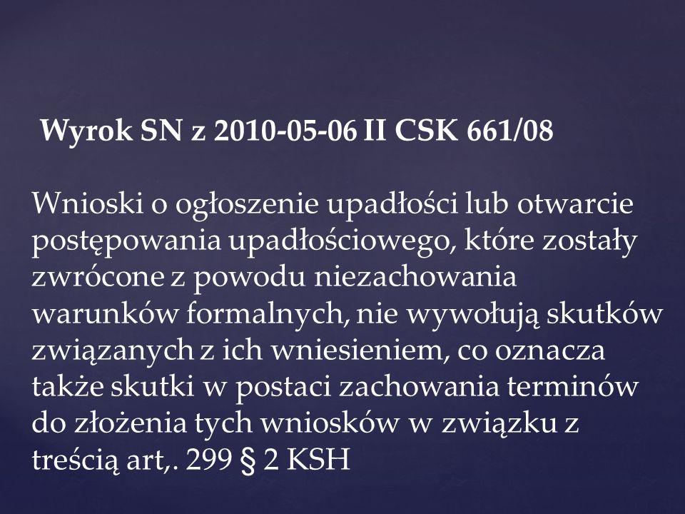 Wyrok SN z 2010-05-06 II CSK 661/08 Wnioski o ogłoszenie upadłości lub otwarcie postępowania upadłościowego, które zostały zwrócone z powodu niezachow