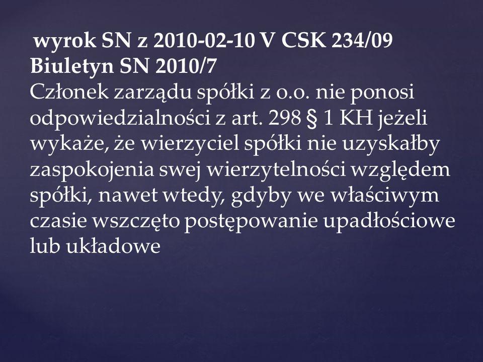 wyrok SN z 2010-02-10 V CSK 234/09 Biuletyn SN 2010/7 Członek zarządu spółki z o.o. nie ponosi odpowiedzialności z art. 298 § 1 KH jeżeli wykaże, że w