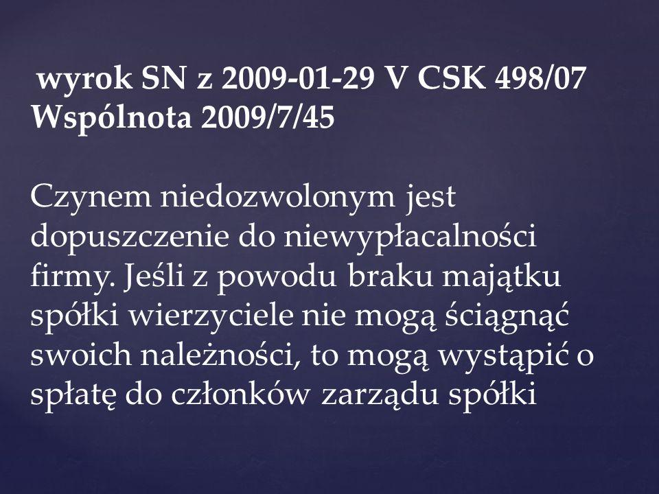 wyrok SN z 2009-01-29 V CSK 498/07 Wspólnota 2009/7/45 Czynem niedozwolonym jest dopuszczenie do niewypłacalności firmy. Jeśli z powodu braku majątku