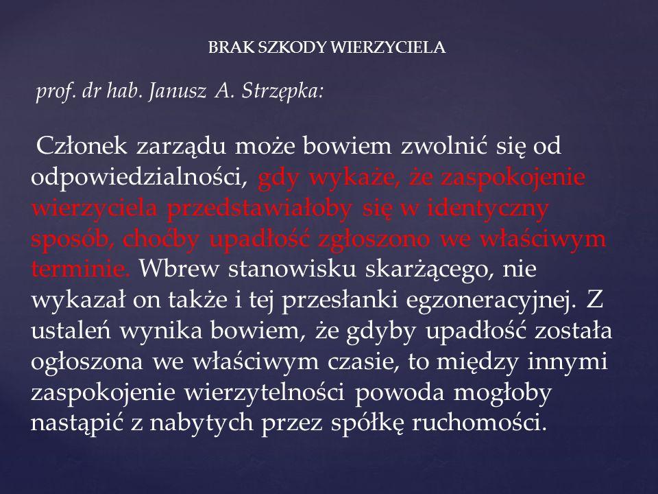 BRAK SZKODY WIERZYCIELA prof. dr hab. Janusz A. Strzępka: Członek zarządu może bowiem zwolnić się od odpowiedzialności, gdy wykaże, że zaspokojenie wi