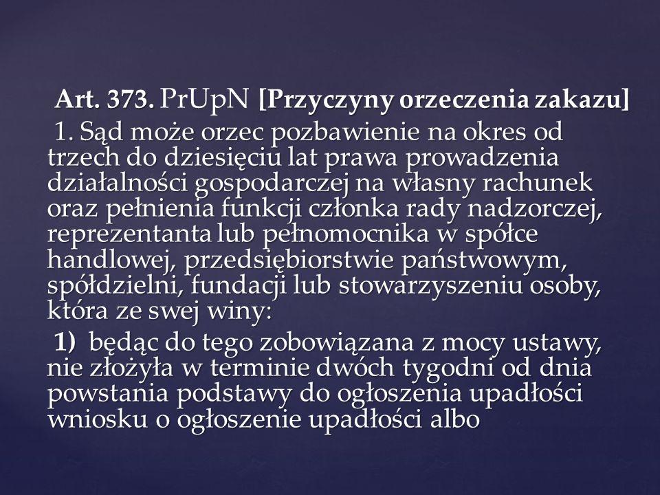 Art. 373. [Przyczyny orzeczenia zakazu] Art. 373. PrUpN [Przyczyny orzeczenia zakazu] 1. Sąd może orzec pozbawienie na okres od trzech do dziesięciu l