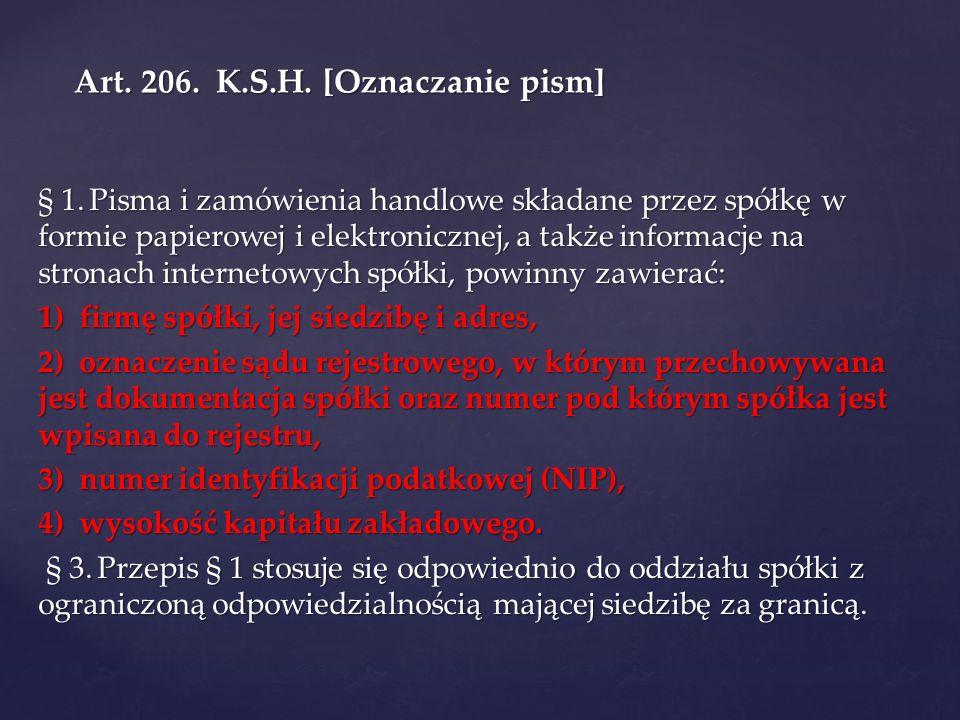 Art. 206. K.S.H. [Oznaczanie pism] § 1. Pisma i zamówienia handlowe składane przez spółkę w formie papierowej i elektronicznej, a także informacje na