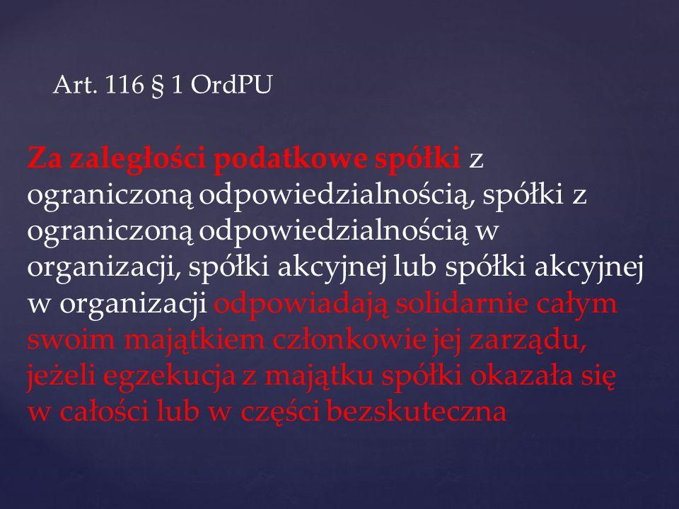 Art. 116 § 1 OrdPU Za zaległości podatkowe spółki z ograniczoną odpowiedzialnością, spółki z ograniczoną odpowiedzialnością w organizacji, spółki akcy