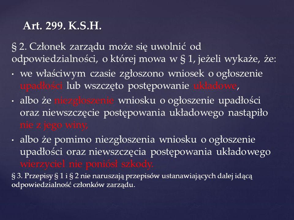 Art. 299. K.S.H. § 2. Członek zarządu może się uwolnić od odpowiedzialności, o której mowa w § 1, jeżeli wykaże, że: we właściwym czasie zgłoszono wni