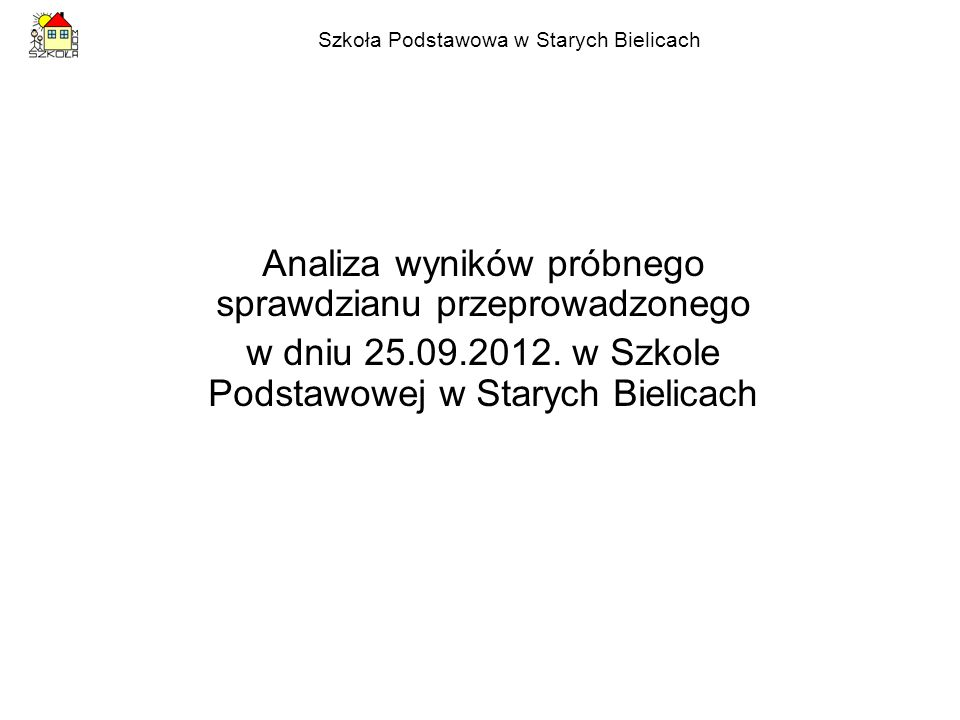 Szkoła Podstawowa w Starych Bielicach Wnioski: 1.Ćwiczyć czytanie ze zrozumieniem szczególnie parafrazując polecenia.