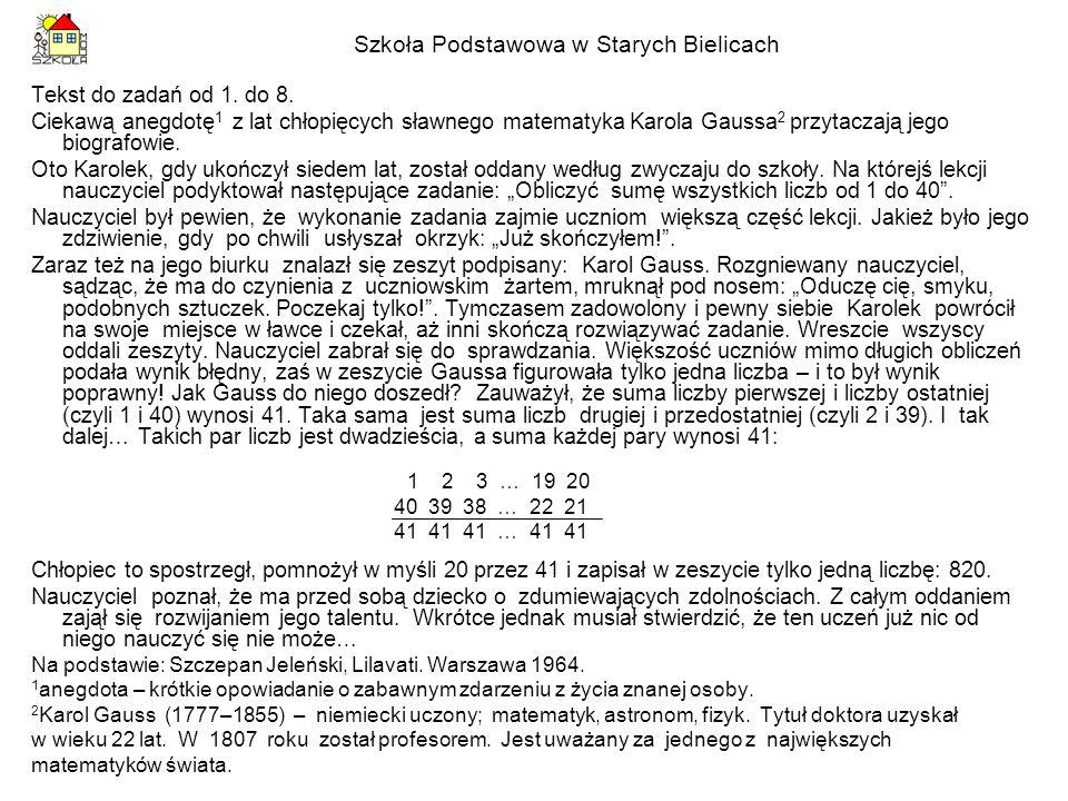 Tekst do zadań od 1. do 8. Ciekawą anegdotę 1 z lat chłopięcych sławnego matematyka Karola Gaussa 2 przytaczają jego biografowie. Oto Karolek, gdy uko