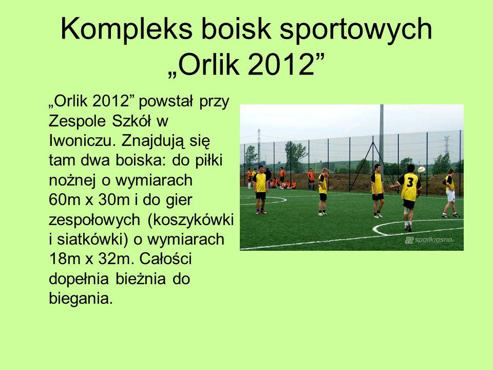 Kompleks boisk sportowych Orlik 2012 Orlik 2012 powstał przy Zespole Szkół w Iwoniczu. Znajdują się tam dwa boiska: do piłki nożnej o wymiarach 60m x