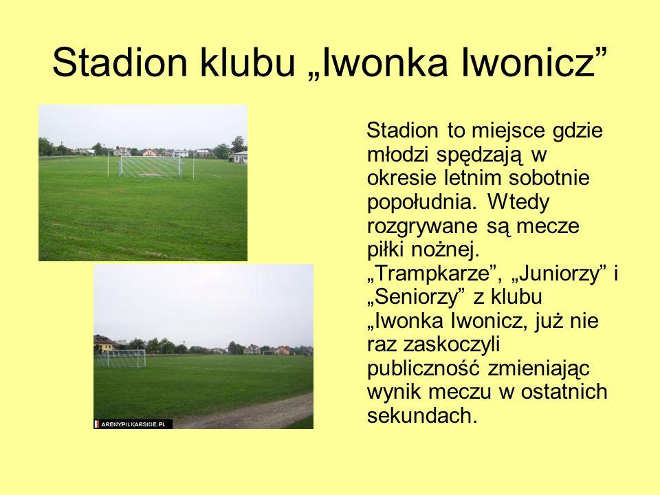 Stadion klubu Iwonka Iwonicz Stadion to miejsce gdzie młodzi spędzają w okresie letnim sobotnie popołudnia. Wtedy rozgrywane są mecze piłki nożnej. Tr