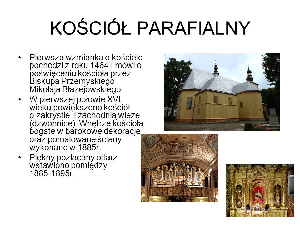 KOŚCIÓŁ PARAFIALNY Pierwsza wzmianka o kościele pochodzi z roku 1464 i mówi o poświęceniu kościoła przez Biskupa Przemyskiego Mikołaja Błażejowskiego.