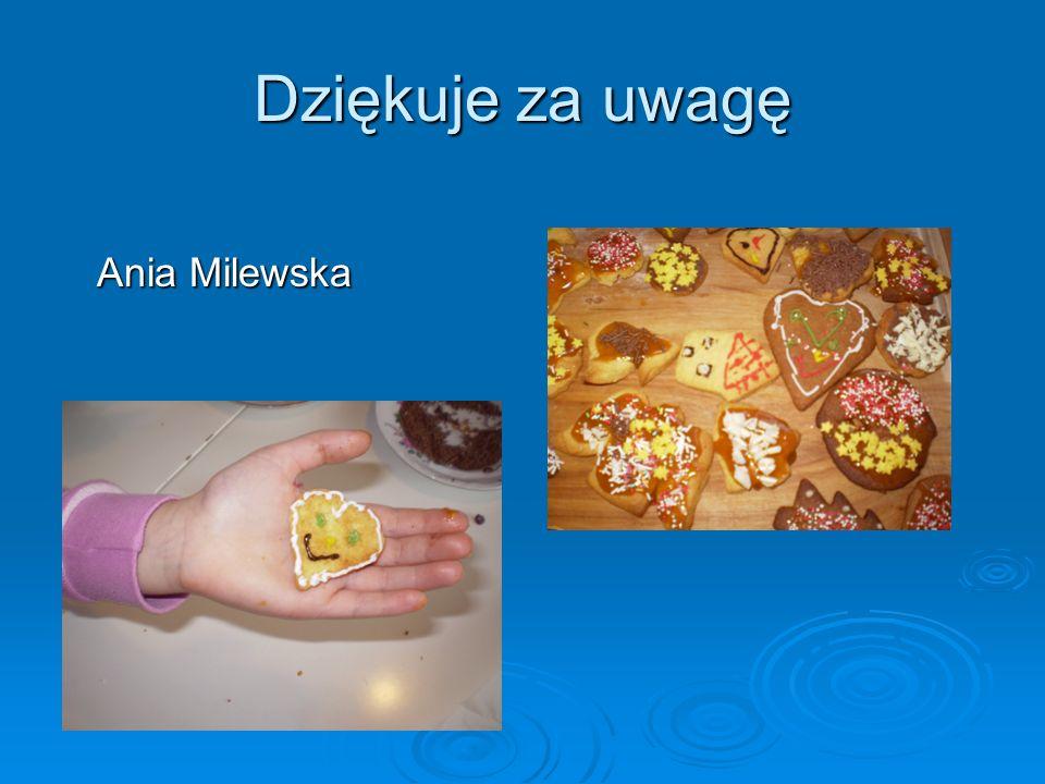 Dziękuje za uwagę Ania Milewska Ania Milewska