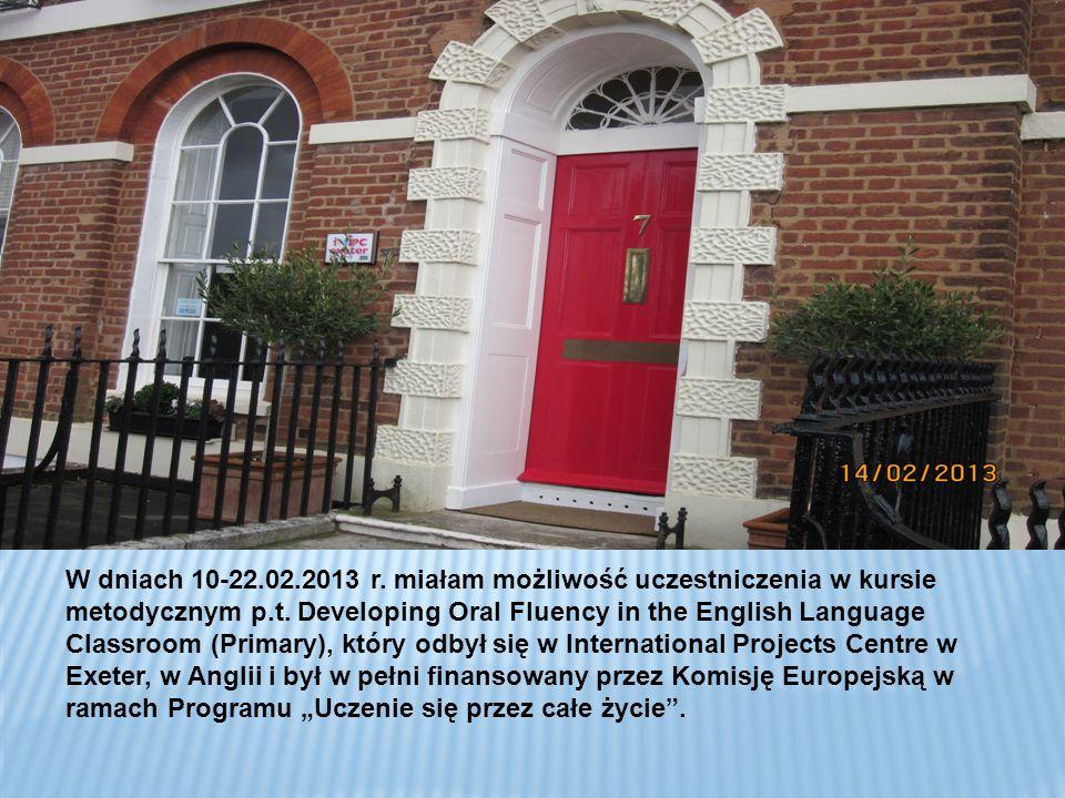 W dniach 10-22.02.2013 r. miałam możliwość uczestniczenia w kursie metodycznym p.t. Developing Oral Fluency in the English Language Classroom (Primary