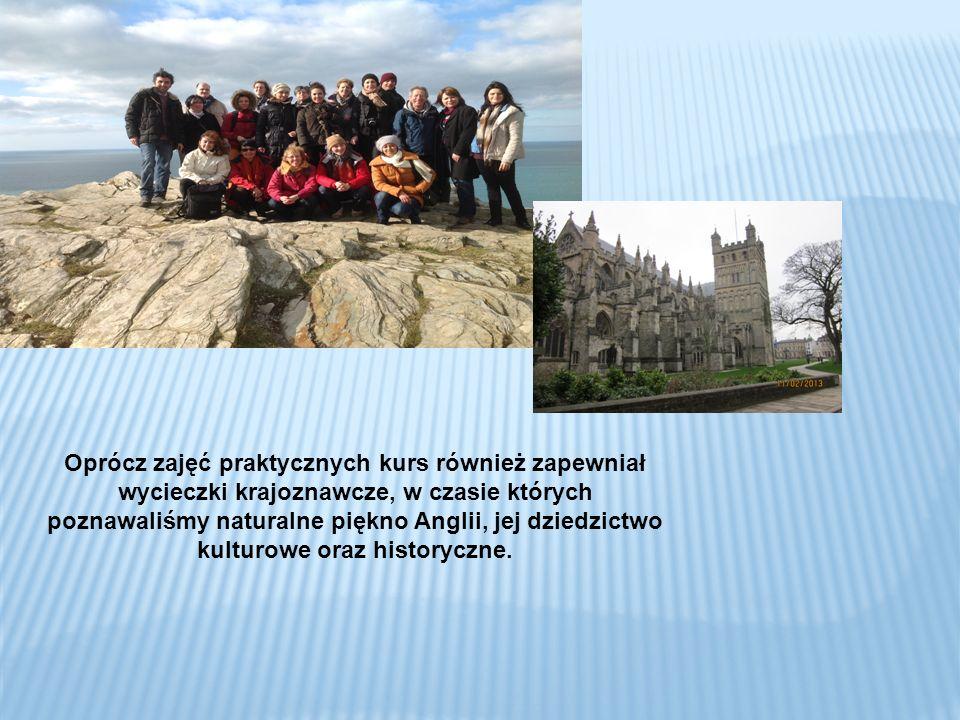 Oprócz zajęć praktycznych kurs również zapewniał wycieczki krajoznawcze, w czasie których poznawaliśmy naturalne piękno Anglii, jej dziedzictwo kultur