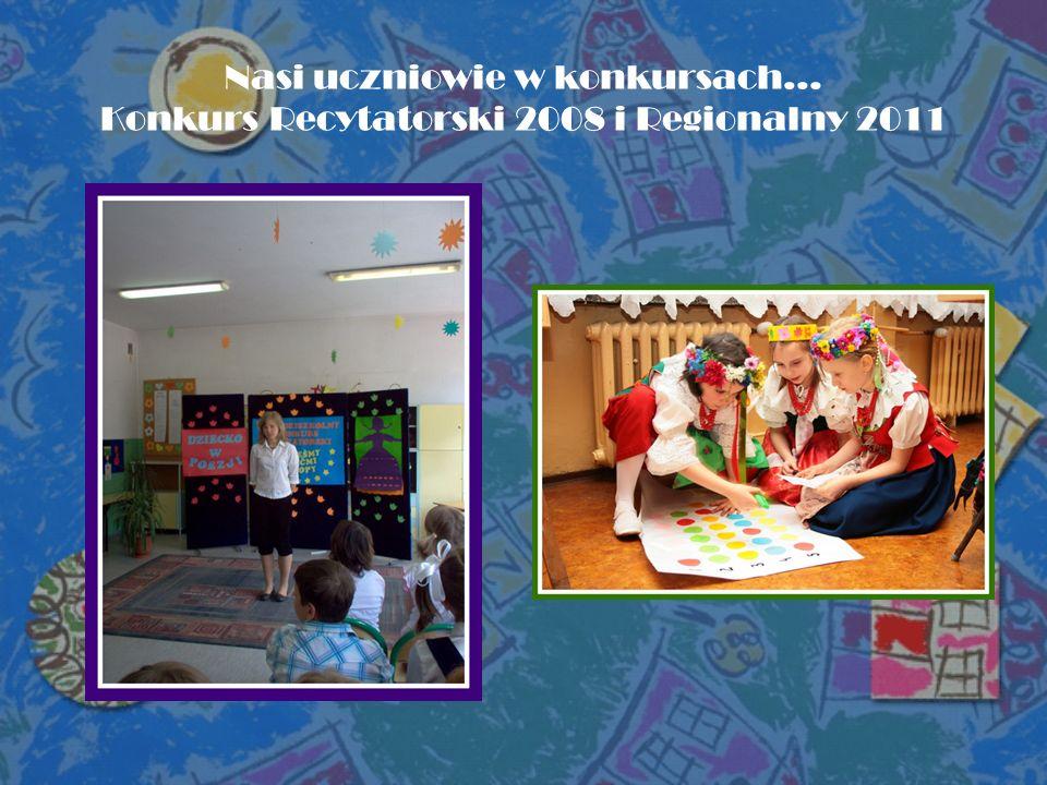 Nasi uczniowie w konkursach… Konkurs Recytatorski 2008 i Regionalny 2011