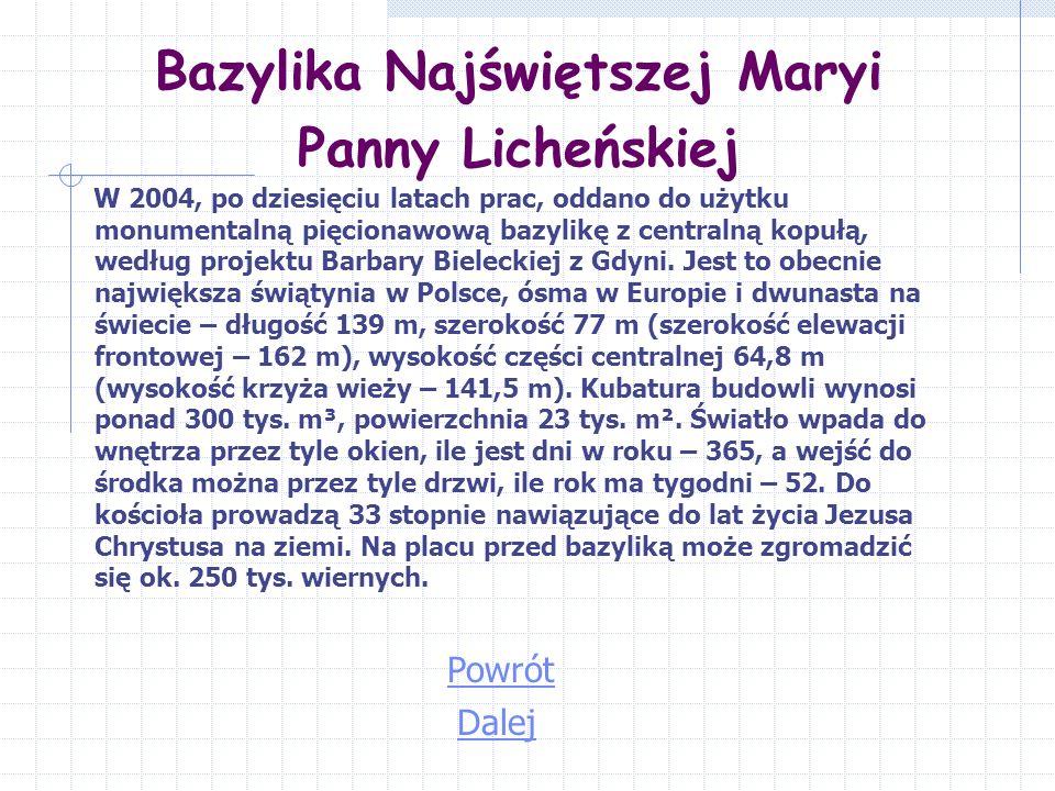 Bazylika Najświętszej Maryi Panny Licheńskiej W 2004, po dziesięciu latach prac, oddano do użytku monumentalną pięcionawową bazylikę z centralną kopułą, według projektu Barbary Bieleckiej z Gdyni.