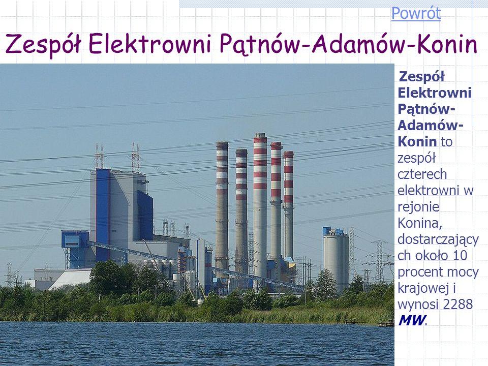 Zespół Elektrowni Pątnów-Adamów-Konin Zespół Elektrowni Pątnów- Adamów- Konin to zespół czterech elektrowni w rejonie Konina, dostarczający ch około 10 procent mocy krajowej i wynosi 2288 MW.
