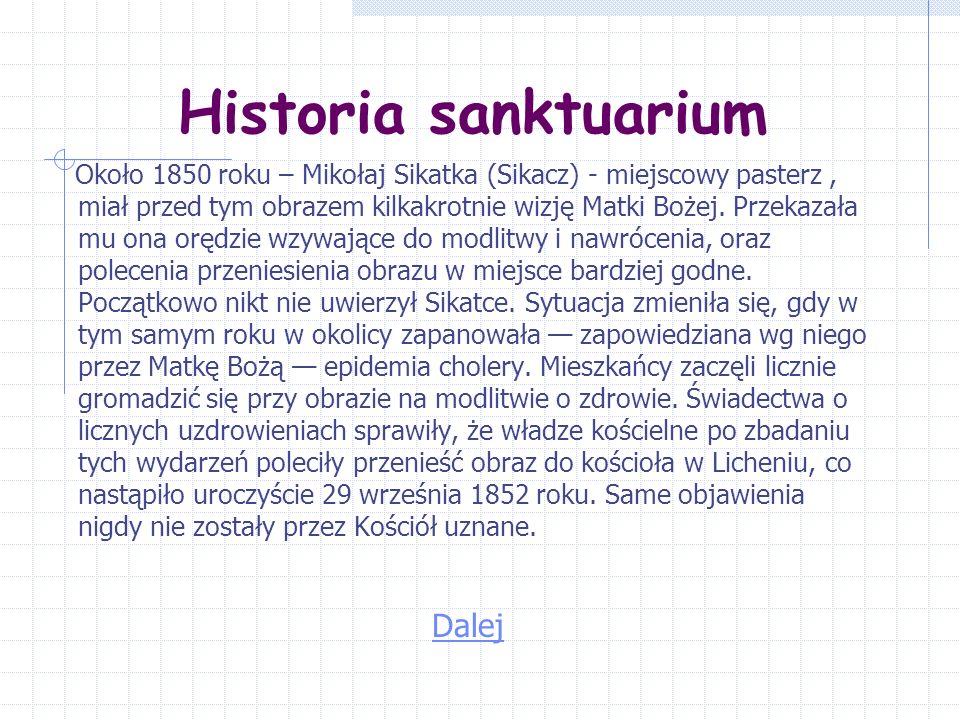 Historia sanktuarium Około 1850 roku – Mikołaj Sikatka (Sikacz) - miejscowy pasterz, miał przed tym obrazem kilkakrotnie wizję Matki Bożej.