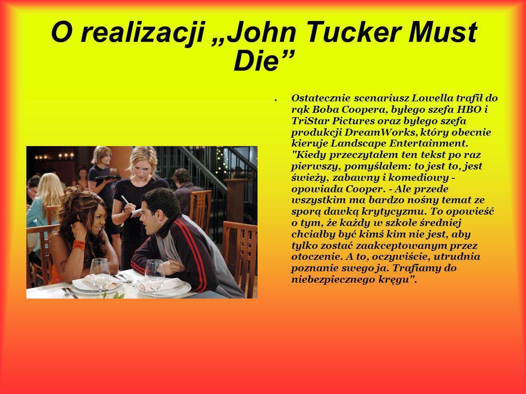 O realizacji John Tucker Must Die Ostatecznie scenariusz Lowella trafił do rąk Boba Coopera, byłego szefa HBO i TriStar Pictures oraz byłego szefa pro
