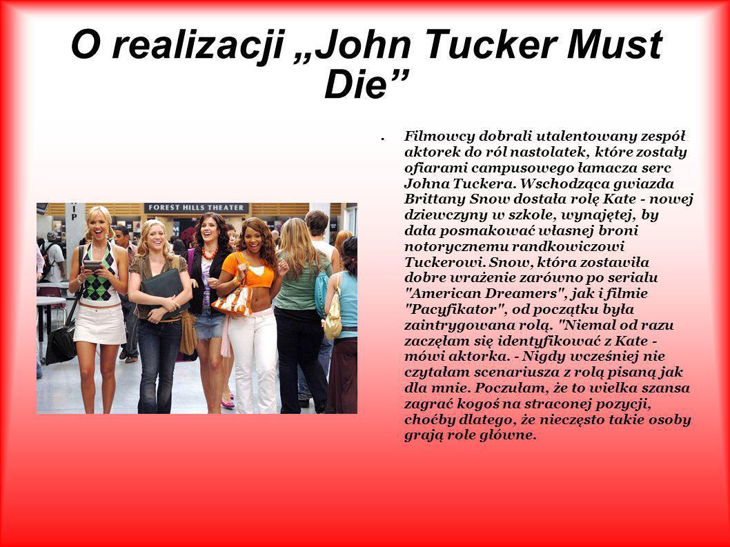 O realizacji John Tucker Must Die Filmowcy dobrali utalentowany zespół aktorek do ról nastolatek, które zostały ofiarami campusowego łamacza serc John