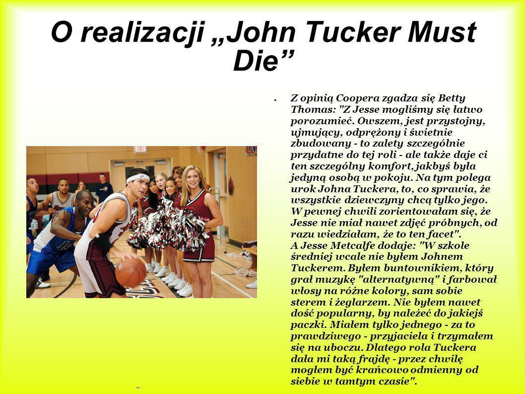 O realizacji John Tucker Must Die Z opinią Coopera zgadza się Betty Thomas: