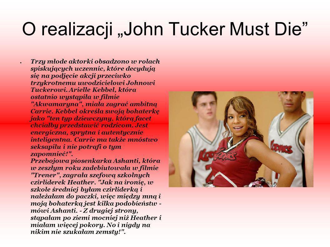 O realizacji John Tucker Must Die Trzy młode aktorki obsadzono w rolach spiskujących uczennic, które decydują się na podjęcie akcji przeciwko trzykrot