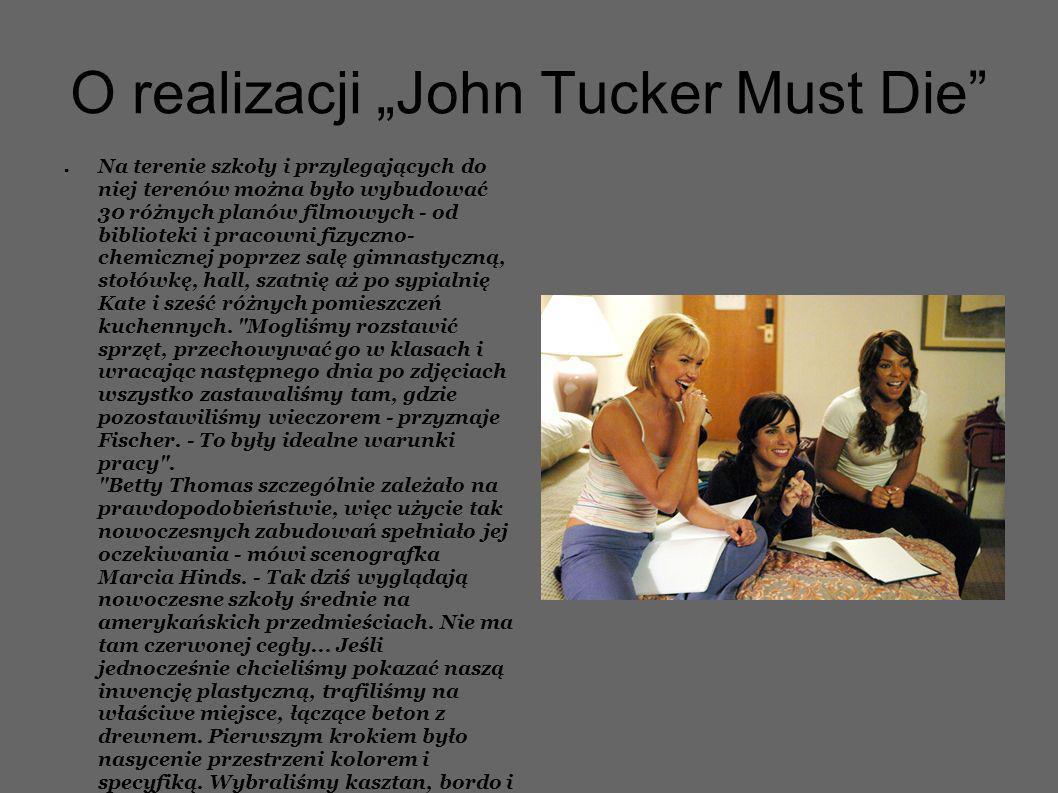 O realizacji John Tucker Must Die Na terenie szkoły i przylegających do niej terenów można było wybudować 30 różnych planów filmowych - od biblioteki