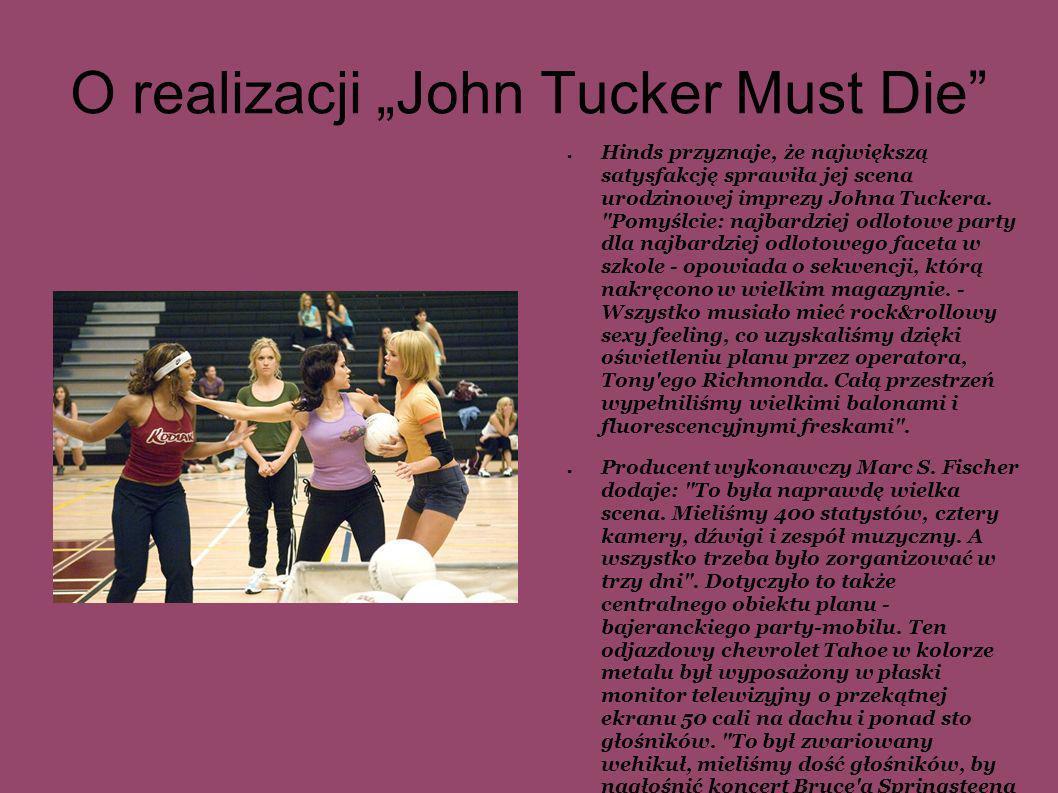 O realizacji John Tucker Must Die Hinds przyznaje, że największą satysfakcję sprawiła jej scena urodzinowej imprezy Johna Tuckera.