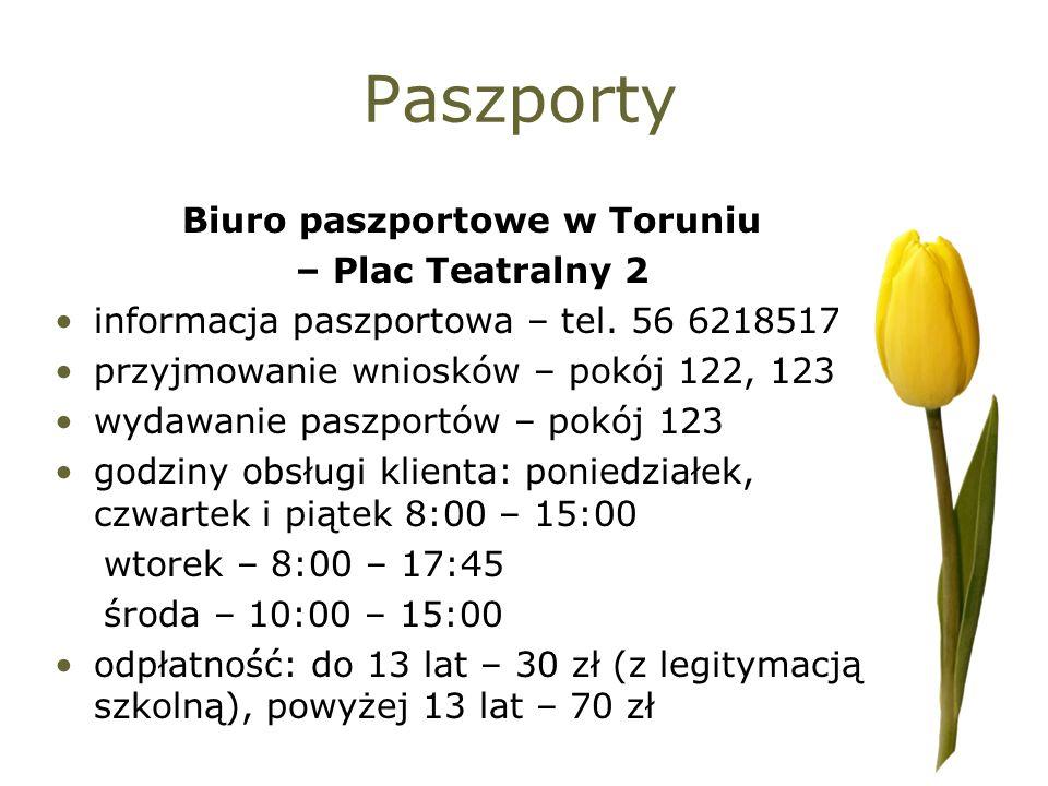 Paszporty Biuro paszportowe w Toruniu – Plac Teatralny 2 informacja paszportowa – tel. 56 6218517 przyjmowanie wniosków – pokój 122, 123 wydawanie pas