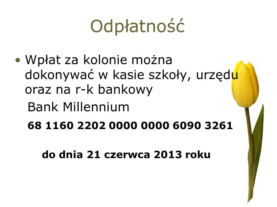 Odpłatność Wpłat za kolonie można dokonywać w kasie szkoły, urzędu oraz na r-k bankowy Bank Millennium 68 1160 2202 0000 0000 6090 3261 do dnia 21 cze