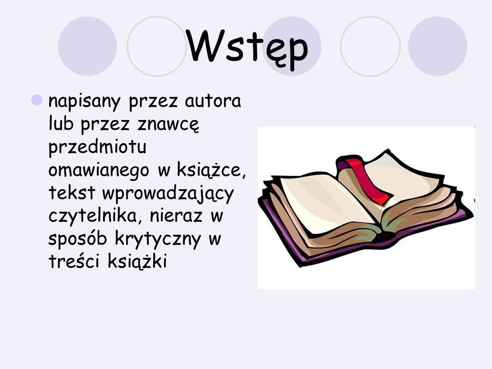 Wstęp napisany przez autora lub przez znawcę przedmiotu omawianego w książce, tekst wprowadzający czytelnika, nieraz w sposób krytyczny w treści książ